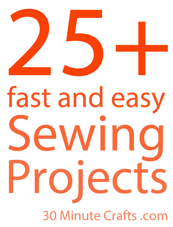 Fast and Easy Sewing Projects in 30 Minutes or less