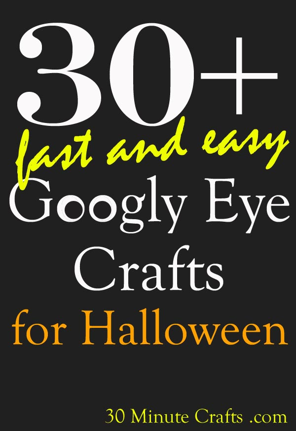 Over 30 Fast and Easy Googly Eye Crafts at 30 Minute Crafts