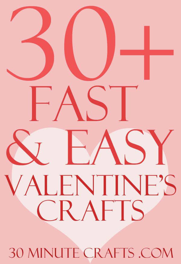Over 30 Fast and Easy Valentine's Crafts