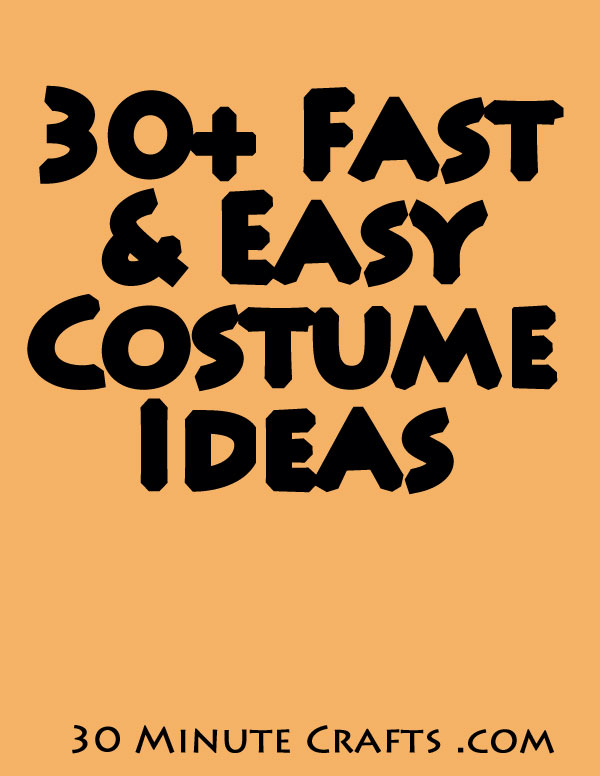 Over 30 Fast and Easy Costume Ideas